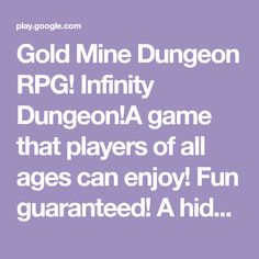 Gold Mine Dungeon RPG! Infinity Dungeon!A game that players of all ages can enjoy! Fun guaranteed! A hidden dungeon is discovered at last.What is happening in the dungeon?Conquer the dungeon with special attacks and magic and become rich!Various enemies and dungeons...Witty dialogues, engaging story... and a twist!Endless gold...You can enjoy this awesome game with your one hand at any time!The best kill-time game ever!Infinity Dungeon will keep you satisfied as long as you have your…