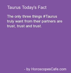 Only three things Taurus truly want from their partners are trust, trust and trust Taurus Daily, Taurus And Gemini, Astrology And Horoscopes, Astrology Signs, Zodiac Signs, Saturn In Taurus, Daily Fun Facts, Taurus Personality, Taurus