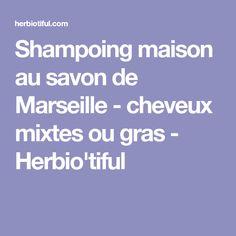 Shampoing maison au savon de Marseille - cheveux mixtes ou gras - Herbio'tiful