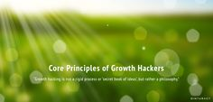 Growth hacking is a philosophy and to subscribe to its philosophy means to be aligned with its core principles.