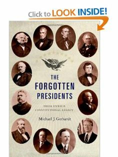 The Forgotten Presidents: Their Untold Constitutional Legacy by Michael J. Gerhardt. $23.56. 336 pages. Publisher: Oxford University Press, USA (April 1, 2013). Publication: April 1, 2013