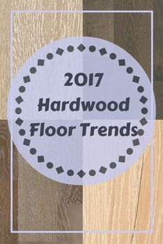 2017 hardwood flooring trends.  13 trends to follow for 2017.