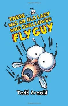 #110 - There Was an Old Lady Who Swallowed Fly Guy by Tedd Arnold.