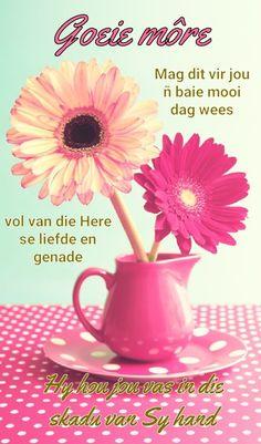Good Morning Greetings, Good Morning Wishes, Good Morning Quotes, Lekker Dag, Afrikaanse Quotes, Goeie Nag, Goeie More, Christian Messages, Morning Blessings