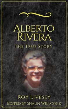 Alberto Rivera: The True Story by Roy Livesey Kindle Cover, My Portfolio, Book Cover Design, True Stories, This Book, History, Reading, Books, Whimsical