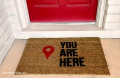 Cute - Guests will know they've arrived at the right spot with a 'You are here' stenciled doormat.