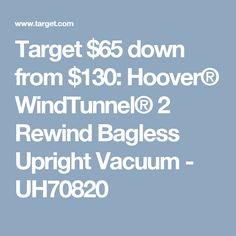 Target $65 down from $130:  Hoover® WindTunnel® 2 Rewind Bagless Upright Vacuum - UH70820