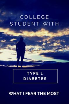 College Student With Type 1 Diabetes: What I Fear the Most