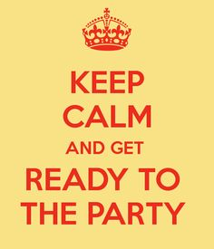Keep calm and... PARTEEEEEY