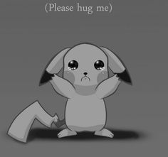 please hug me :(