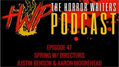 The Horror Writers Podcast #47 - Spring w/ Directors Justin Benson & Aar...