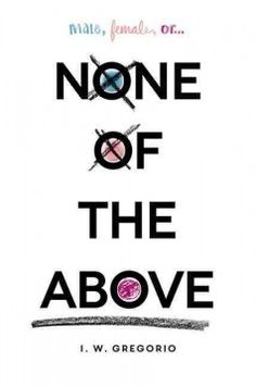 None of the Above by I.W. Gregorio - Kristen discovers that she is intersex and possesses male chromosomes, a diagnosis that is leaked to the whole school, throwing Kristin's entire identity into question.
