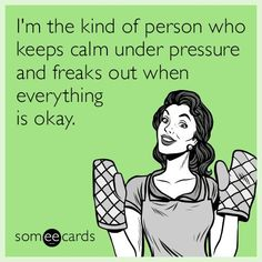 Free and Funny Cry For Help Ecard: I'm the kind of person who keeps calm under pressure and freaks out when everything is okay. Create and send your own custom Cry For Help ecard. Funny Shit, Haha Funny, You Funny, Hilarious, Funny Stuff, Funny Sarcasm, Random Stuff, Funny Quotes, Funny Memes