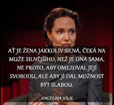 Ať je žena jakkoliv silná, než je ona sama, čeká na muže silnějšího, než je ona sama,... Best Quotes, Nice Quotes, Motto, Advice, Strong, Ideas, Cute Quotes, Best Quotes Ever, Handsome Quotes