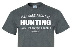 Hunting all I care about is hunting Tee Shirt great as a gift for Men, women, and children!! Deer, buck, beer, gun, bow, archery tee374