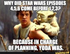 Wars has gone digital – but how should you actually watch it? Why did Star Wars episodes 6 come before Because in charge of planning, Yoda was.Why did Star Wars episodes 6 come before Because in charge of planning, Yoda was. Star Wars Bb8, Star Wars Jokes, Funny Star Wars, Memes Humor, Humor Quotes, Yoda Quotes, Bjj Memes, Meme Meme, Fandom Memes