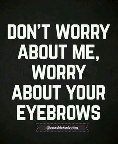 #ratchets #eyebrowgame #mindyourbusiness #aintthatthetruth