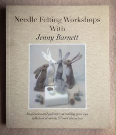 Needle Felting Workshops with Jenny Barnett: Inspiration and Guidance on Making Your Own Collection of Wonderful Wool Characters: Amazon.co.uk: Jenny Barnett: 9780993468506: Books