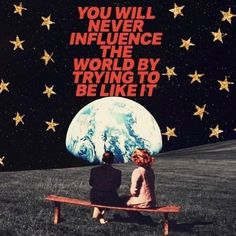 You will never influence the world by trying to be like it. Sean McCabe collage You will never influence the world by trying to be like it. Pretty Words, Beautiful Words, Beautiful Images, Photo Vintage, Photo Wall Collage, Mood Quotes, Peace Quotes, Happiness Quotes, Cute Quotes