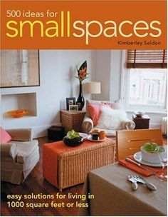 500 Ideas for Small Spaces Easy Solutions for Living in 1000 Square Feet or Less, Kimberley Seldon. (Paperback 1589233018)