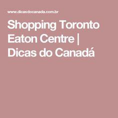 Shopping Toronto Eaton Centre   Dicas do Canadá