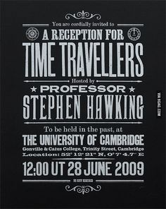 Stephen Hawking is inviting all time travels to attend his party in 2009.