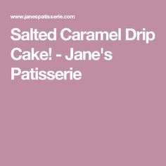 Salted Caramel Drip Cake! - Jane's Patisserie