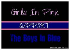 Girls in Pink SUPPORT  The Boys in BLUE!!