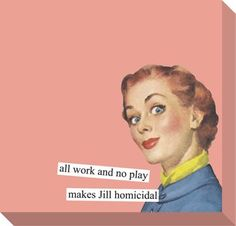 all work and no play makes Jill homicidal