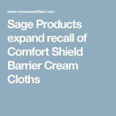 Sage Products expand recall of Comfort Shield Barrier Cream Cloths
