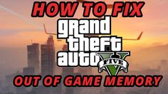 How to fix GTA 5 Out of game memory error 2017