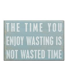 'The Time You Enjoy Wasting' Box Sign | Daily deals for moms, babies and kids