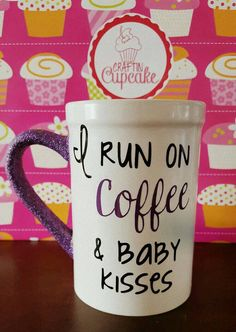Check out this item in my Etsy shop https://www.etsy.com/listing/290767483/i-run-on-coffee-and-baby-kisses-glitter