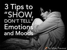 "3 Tips to ""Show, Don't Tell"" Emotions and Moods"