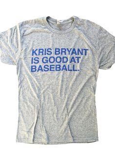 c40ceb28d KRIS BRYANT IS GOOD AT BASEBALL  20 Baseball Tee Shirts