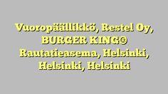 Vuoropäällikkö, Restel Oy, BURGER KING® Rautatieasema, Helsinki, Helsinki, Helsinki