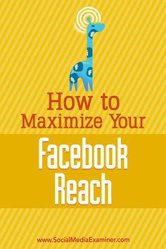 How to Maximize Your Facebook Reach by Mari Smith on Social Media Examiner.