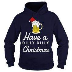 Have a Dilly Dilly christmas hoodie shirt tank top