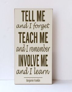 benjamin franklin, tell me and i forget, quote, inspiration