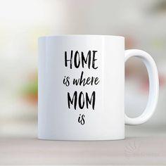 Coffee Mug Home Is Where Mom Is Mug Birthday Gift For Mom Gift For Mom Mug  Motheru0027s Day Gift Mom Gift For Mother (MUG130) By MixCreatives
