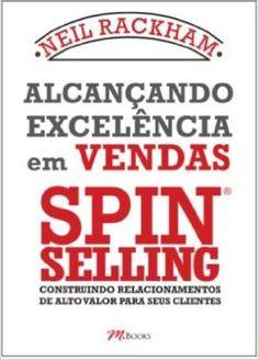 Alcançando Excelência em Vendas Spin Selling. Construindo Relacionamentos de Alto Valor Para Seus Clientes - Livros na Amazon.com.br