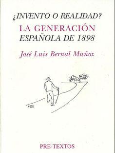 La generación de 1898 : ¿invento o realidad? / José Luis Bernal Muñoz ; preliminar de Pio Caro Baroja