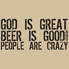 God is great, beer is good and people are crazy