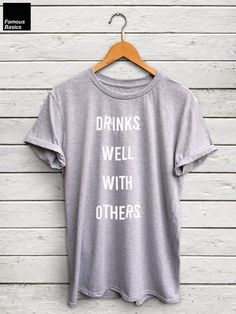 Drinks well with Others shirt - tequila tshirt, vodka shirt, wine tshirt, gifts…