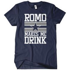 8a03527ef Romo Makes Me Drink Dallas Cowboys T-Shirt Dallas Cowboys Shirts
