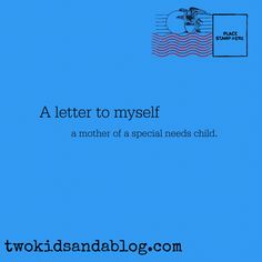 A letter to myself...a mother of a special needs child - Two Kids and a Blog