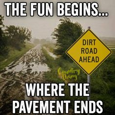 The fun begins.... where the pavement ends. #countrylife #lifefactquotes #countrythang #countrythangquotes #countryquotes #countrysayings