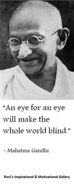 "Gandhi quote: "" An eye for an eye will make the whole world blind "" 