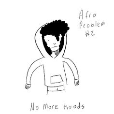 helloamandaart:  I can no longer partake in the joyous activity of wearing hooded sweatshirts as the hoods cannot fit over my head.