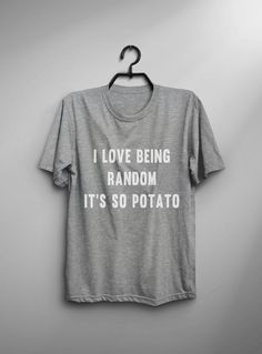 This I love being random its potato T-shirt design is printed on unisex casual fit t-shirt blended with cotton and polyester which give you an ultra-soft feel, breathable and lightweight garment. Fabric Color Black : High Quality 100% Cotton T-shirt Gray : 60% / 40% Cotton / Poly-Blended fabric White : 60% / 40% Cotton / Poly-Blended fabric Print Material Black: High Quality White Color textile heat transfer vinyl Gray with white text: High Quality White Color textile he...